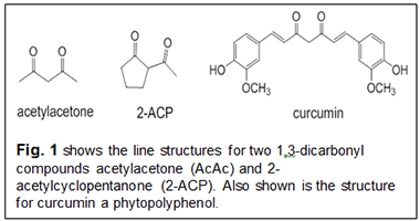 Text Box:    Fig. 1 shows the line structures for two 1,3-dicarbonyl compounds acetylacetone (AcAc) and 2-acetylcyclopentanone (2-ACP). Also shown is the structure for curcumin a phytopolyphenol.